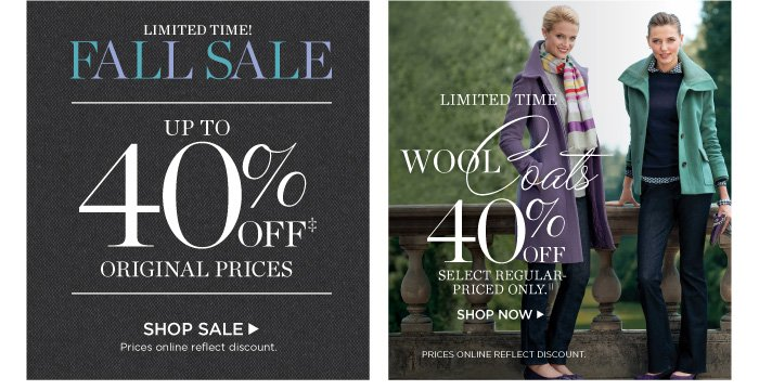 Limited time! Fall Sale up to 40% off original prices. Shop Sale. Prices online reflect discount. Limited Time! 40% off wool coats. Select regular-priced only. Prices online reflect discount.
