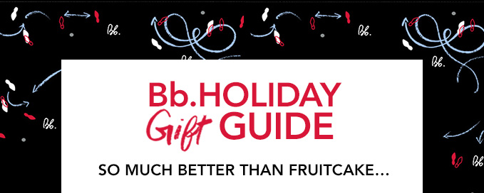 Bb.Holiday Gift Guide So much better than fruitcake...