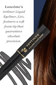 Lancôme's Artliner Liquid Eyeliner, £20 features a soft foam tip that guarantees absolute precision.