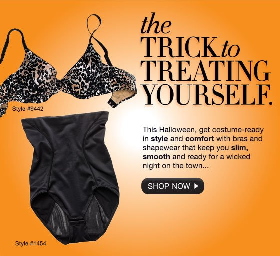 The Trick to Treating Yourself: This Halloween, get costume-ready in style and comfort with bras and shapewear that keep you slim, smooth and ready for a wicked night on the town...