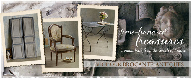 Time-honored treasures brought back from the South of France. Shop our Brocante Antiques.