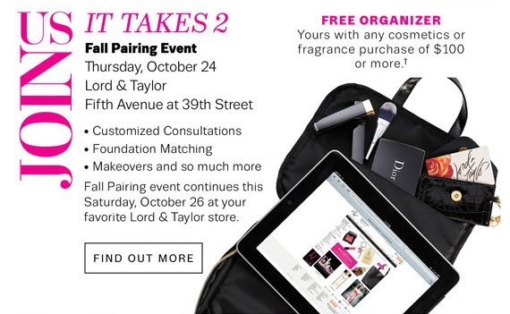 Join Us for our Fall Pairing Event. Free Organizer. Yours with any cosmetics or fragrance purchase of $100 or more.†