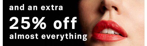 Extra 25% off almost everything