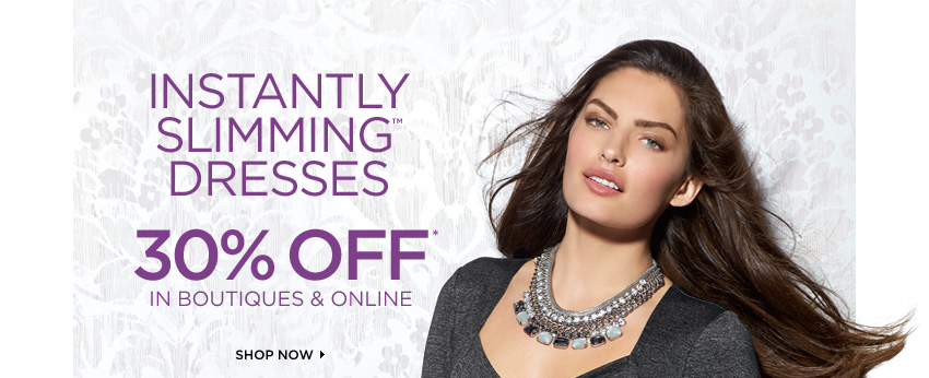 Instantly Slimming™ Dresses      	30% OFF*! IN BOUTIQUES & ONLINE