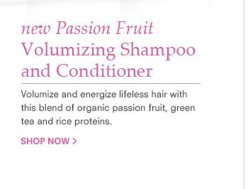 new Passion Fruit Volumizing Shampoo and Conditioner