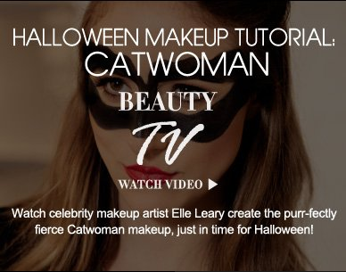 Beauty TV Daily Video Halloween Makeup Tutorial: Catwoman Watch celebrity makeup artist Elle Leary create the purr-fectly fierce Catwoman makeup, just in time for Halloween! Watch Video>>
