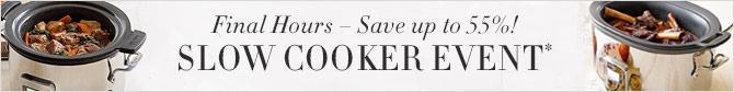 FINAL HOURS – SAVE UP TO 55%! SLOW COOKER EVENT*