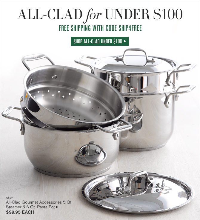 All-Clad for Under $100 FREE SHIPPING WITH CODE SHIP4FREE - SHOP ALL-CLAD UNDER $100
