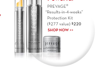 """Powerful"". PREVAGE® ""Results-in-4-weeks"" Protection Kit ($277 value) $220. SHOP NOW."