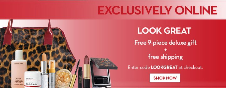EXCLUSIVELY ONLINE. LOOK GREAT. Free 9-piece deluxe gift + free shipping. Enter code LOOKGREAT at checkout. SHOP NOW.