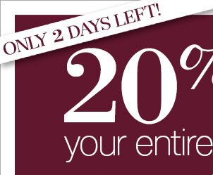 Only 2 days left - Take 20% Off your entire purchase* now through October 25
