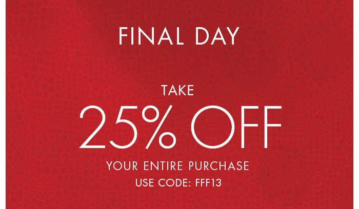 Last Day to Take 25% Off