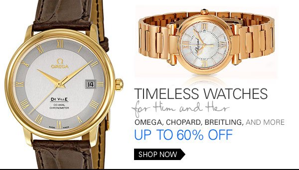 Timeless Watches for Him and Her: Omega, Chopard, Breitling, and more: Up to 60% off Shop Now
