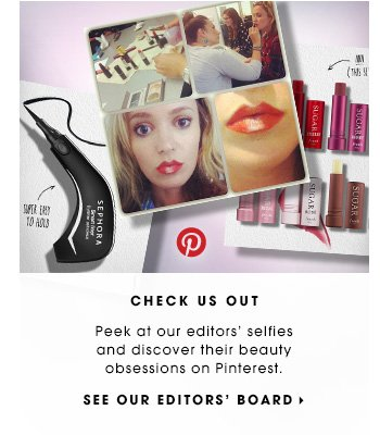 CHECK US OUT. Peek at our editors' selfies and discover their beauty obsessions on Pinterest. SEE OUR EDITORS' BOARD