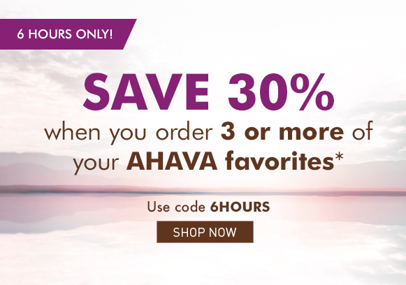 Save 30% when you order 3 or more of your AHAVA favorites* Use code 6HOURS Shop Now