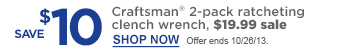SAVE $10 Craftsman® 2-pack ratcheting  clench wrench, $19.99 sale | SHOP NOW | Offer ends 10/26/13.