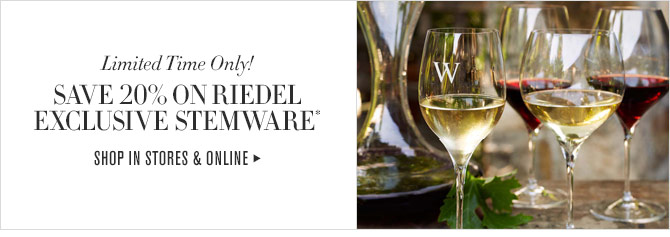 Limited Time Only! - SAVE 20% ON RIEDEL EXCLUSIVE STEMWARE* - SHOP IN STORES & ONLINE