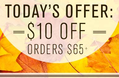 TODAY'S OFFER: $10 OFF ORDERS $65+