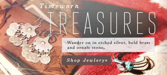 Timeworn Treasures: Wander on in etched silver, bold brass and ornate stone.