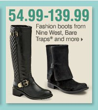 54.99-139.99 Fashion boots from Nine West,  Bare Traps® and more.