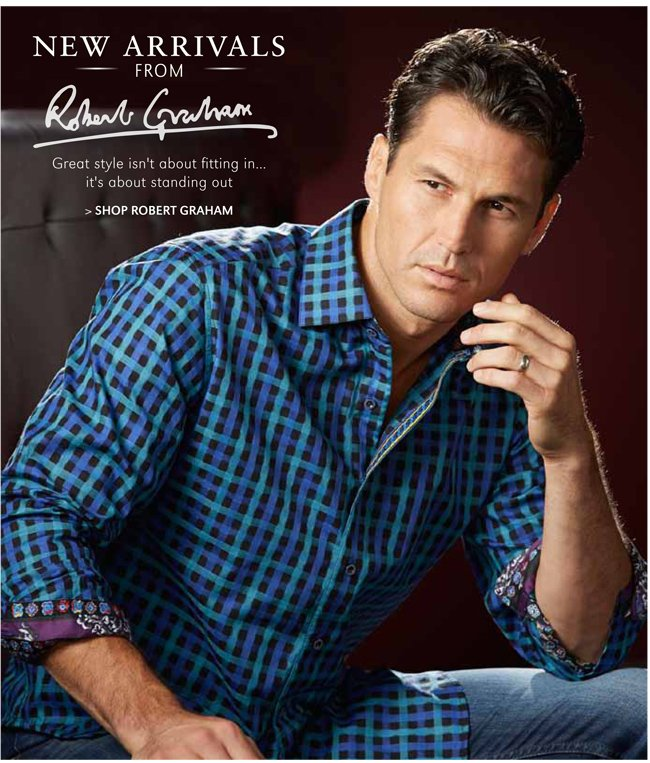 NEW ARRIVALS FROM ROBERT GRAHAM | GREAT STYLE ISN'T ABOUT FITTING IN...IT'S ABOUT STANDING OUT | SHOP ROBERT GRAHAM