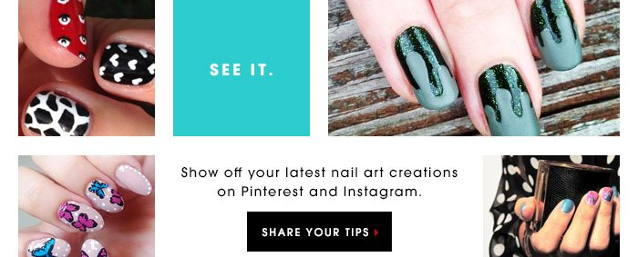 See it. Try it. Share it. Show off your latest nail art creations on Pinterest and Instagram. Share your tips