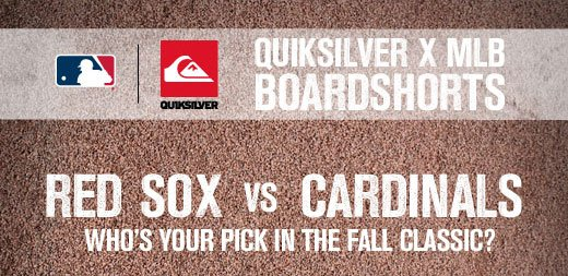 Quiksilver x MLB Boardshorts. Red Sox vs. Cardinals. Who is your pick in the fall classic?