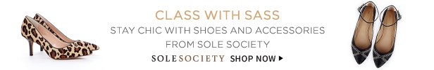 Class With Sass | Stay Chic With Shoes And Accessories From Sole Society | Sole Society | Shop Now