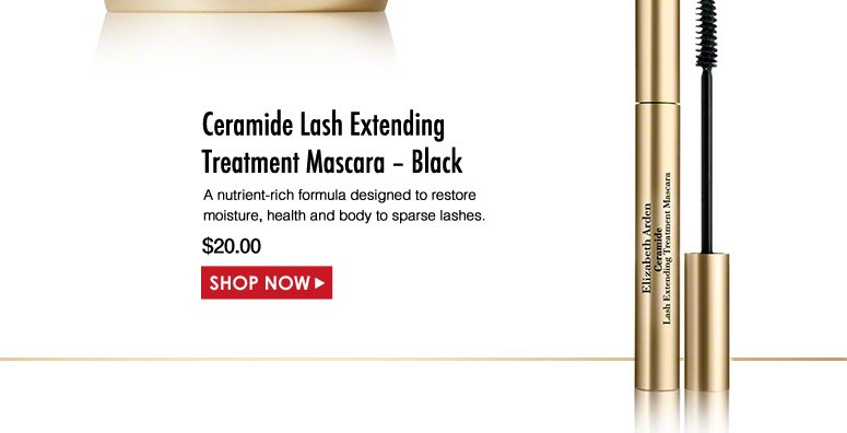 Elizabeth Arden Ceramide Lash Extending Treatment Mascara – Black  A nutrient-rich formula designed to restore moisture, health and body to sparse lashes. $20.00 Shop Now>>