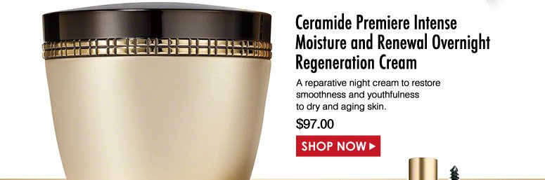 Elizabeth Arden Ceramide Premiere Intense Moisture and Renewal Overnight Regeneration Cream A reparative night cream to restore smoothness and youthfulness to dry and aging skin.  $97.00 Shop Now>>