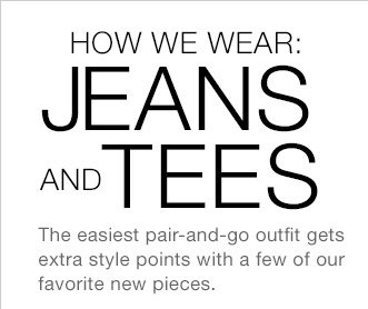 HOW TO WEAR: JEANS AND TEES