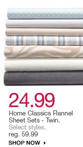 $24.99 Home Classic flannel sheet sets. Select styles.  reg. $59.99. Shop now.