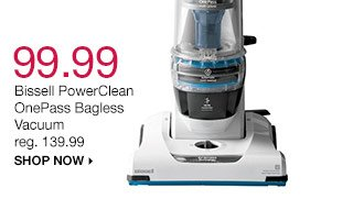 $99.99 Bissell PowerClean OnePass Bagless vacuum reg. $139.99. Shop now.