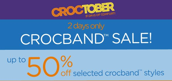 Croctober 31 Days Of Comfort! 2 days only Crocband™ Sale! up to 50% off selected crocband™ styles