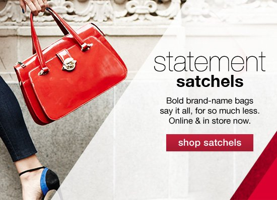 Bold brand–name bags say it all, for so much less. Online  & in store now.  shop satchels