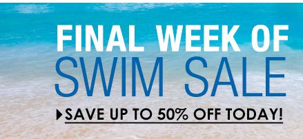 Shop FINAL WEEK of Swim SALE - Save up to 50% OFF Today