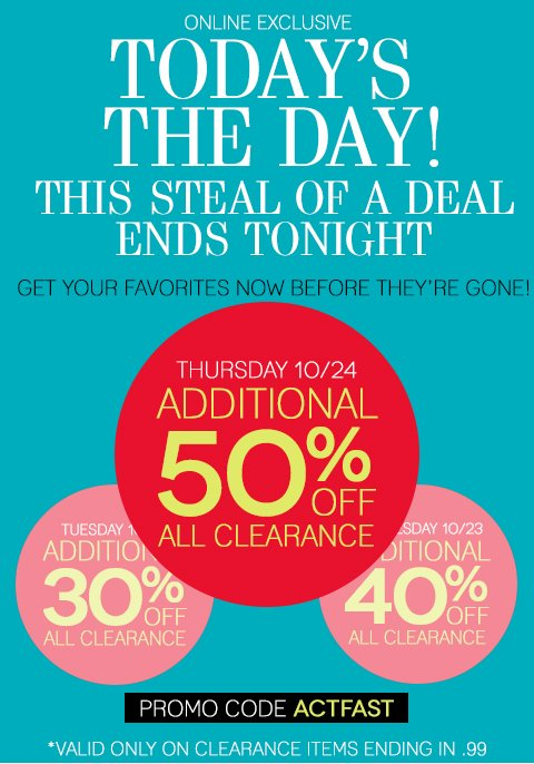 TODAY ONLY! Thursday, October 24 - Take 50% off all clearance styles. These styles will move fast! Shop now and don't miss out on your favorite sale items!