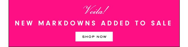 Voila. New Markdowns Added To SALE. SHOP NOW.