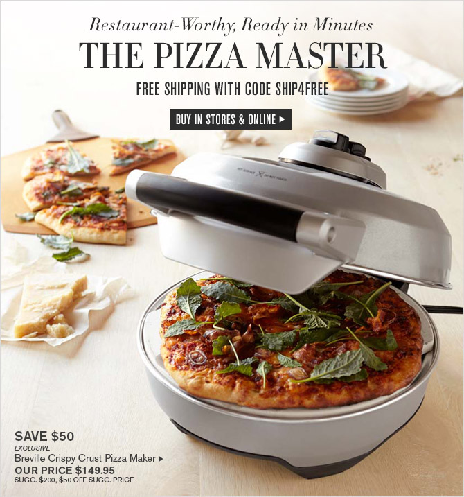 Restaurant-Worthy, Ready in Minutes -- THE PIZZA MASTER -- FREE SHIPPING WITH CODE SHIP4FREE -- BUY IN STORES & ONLINE -- SAVE $50 -- EXCLUSIVE -- Breville Crispy Crust Pizza Maker, OUR PRICE $149.95 -- SUGG. $200, $50 OFF SUGG. PRICE