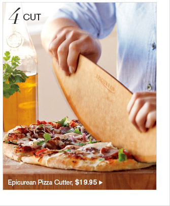 4 CUT -- Epicurean Pizza Cutter, $19.95