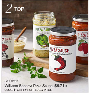 2 TOP -- EXCLUSIVE -- Williams-Sonoma Pizza Sauce, $9.71