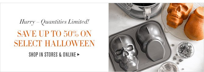 Hurry - Quantities Limited! -- SAVE UP TO 50% ON SELECT HALLOWEEN -- SHOP IN STORES & ONLINE