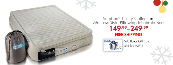 Aerobed® Luxury Collection Mattress-Style Pillowtop Inflatable Bed 149.99-249.99 FREE SHIPPING $20 Bonus Gift Card valid thru 1/2/14