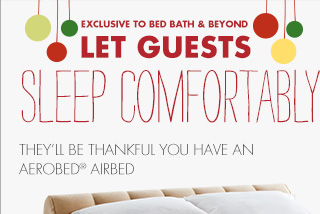 EXCLUSIVE TO BED BATH & BEYOND LET GUESTS SLEEP COMFORTABLY THEY'LL BE THANKFUL YOU HAVE AN AEROBED® AIRBED
