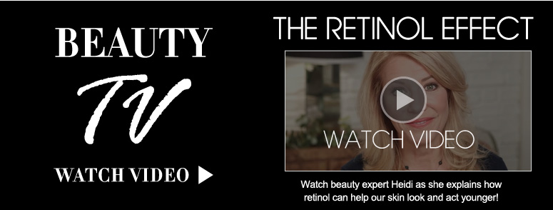The Retinol Effect Watch beauty expert Heidi as she explains how retinol can help our skin look and act younger!    Watch Video>>