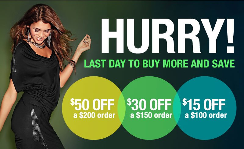Here Today... but, GONE TOMORROW! Hurry, last day to get $50 OFF $200; $30 OFF $150; $15 OFF $100!