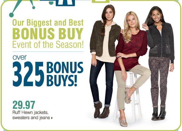 Our biggest and best BONUS BUY event of the season! 29.97 Ruff Hewn jackets, sweaters and jeans.