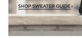 Shop Sweater Guide