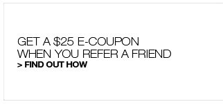 Get a $25 e-coupon when you refer a friend