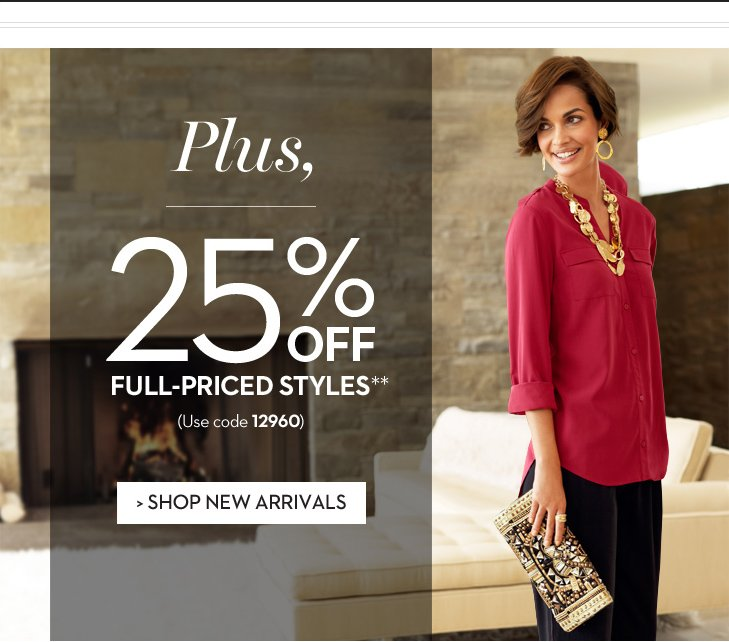 Plus, 25% OFF Full-Priced Styles** (Use Code 12960). SHOP NEW ARRIVALS